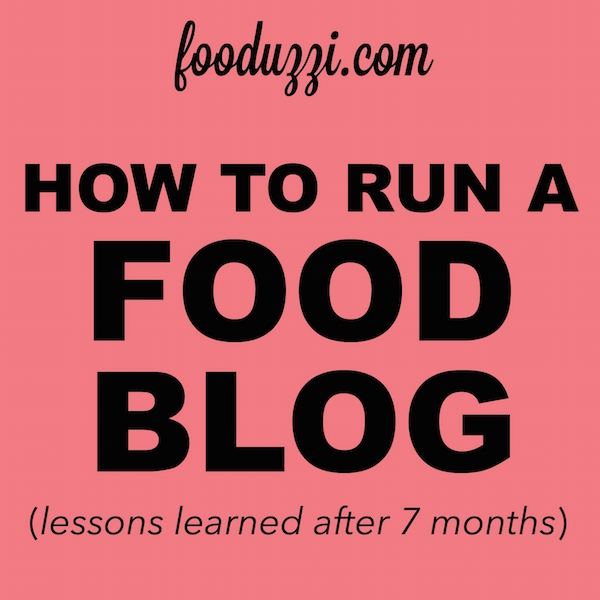 How to Run a Food Blog (Lessons Learned After 7 Months)