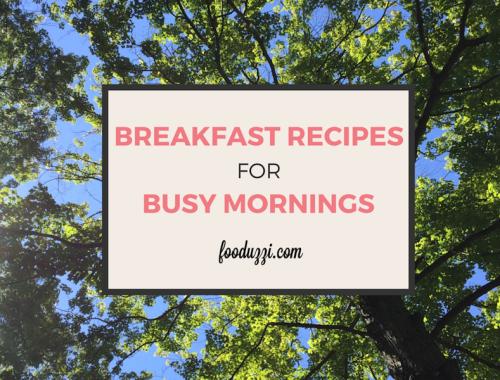 Breakfast Recipes for Busy Mornings || fooduzzi.com recipes