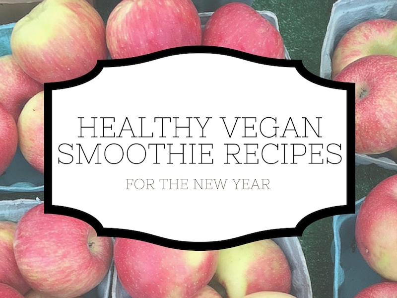 Healthy Vegan Smoothie Recipes for the New Year