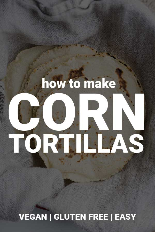 How to Make Corn Tortillas: These homemade tortillas are the best corn ...